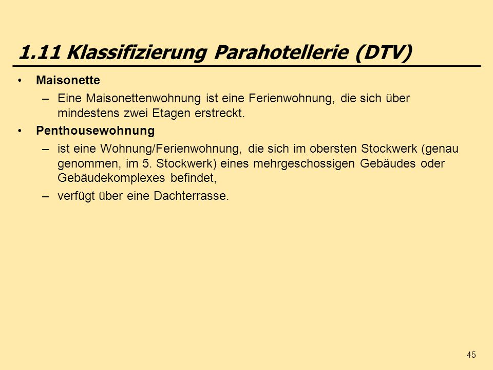 45 1.11 Klassifizierung Parahotellerie (DTV) Maisonette –Eine Maisonettenwohnung ist eine Ferienwohnung, die sich über mindestens zwei Etagen erstreckt.