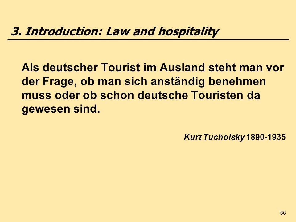 66 3. Introduction: Law and hospitality Als deutscher Tourist im Ausland steht man vor der Frage, ob man sich anständig benehmen muss oder ob schon de