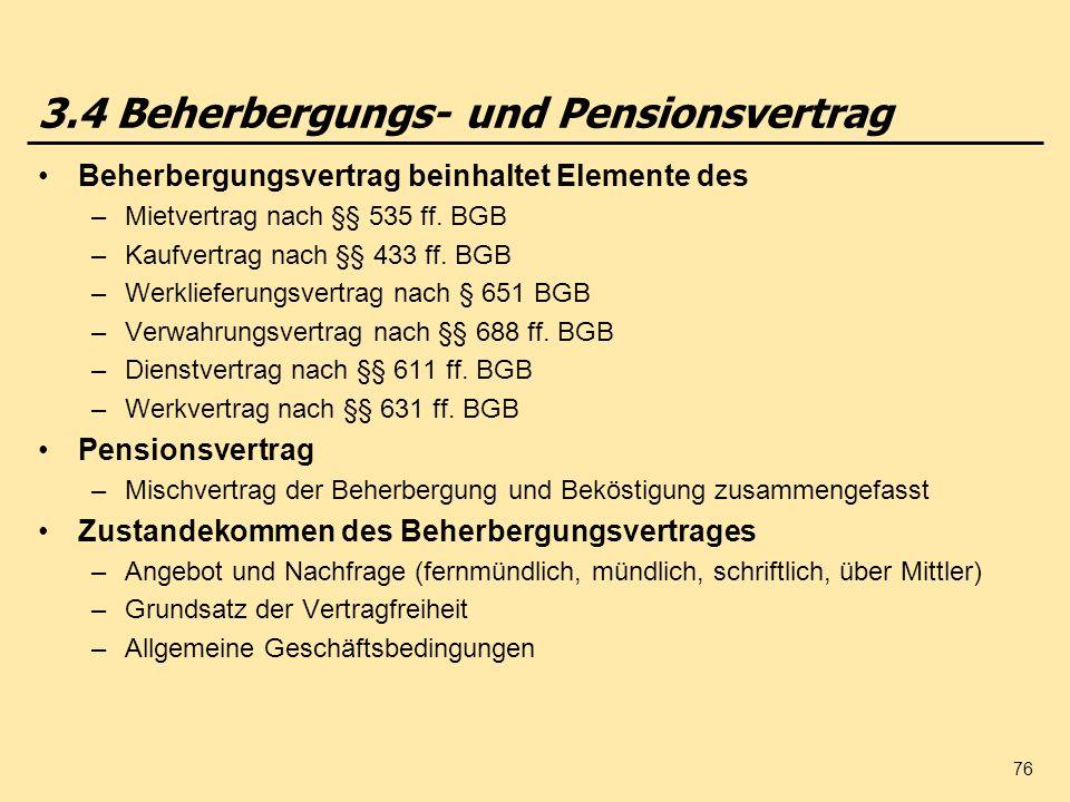 76 3.4 Beherbergungs- und Pensionsvertrag Beherbergungsvertrag beinhaltet Elemente des –Mietvertrag nach §§ 535 ff. BGB –Kaufvertrag nach §§ 433 ff. B
