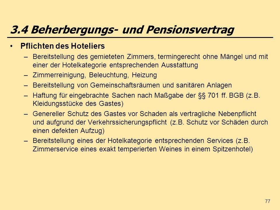 77 3.4 Beherbergungs- und Pensionsvertrag Pflichten des Hoteliers –Bereitstellung des gemieteten Zimmers, termingerecht ohne Mängel und mit einer der
