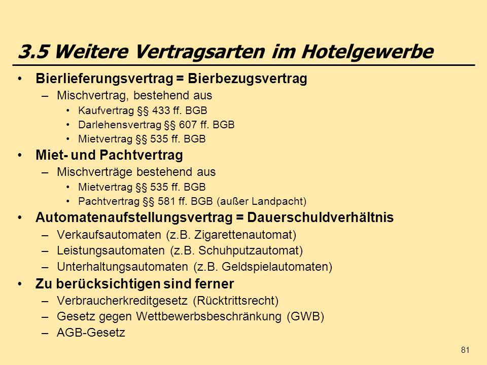 81 3.5 Weitere Vertragsarten im Hotelgewerbe Bierlieferungsvertrag = Bierbezugsvertrag –Mischvertrag, bestehend aus Kaufvertrag §§ 433 ff. BGB Darlehe