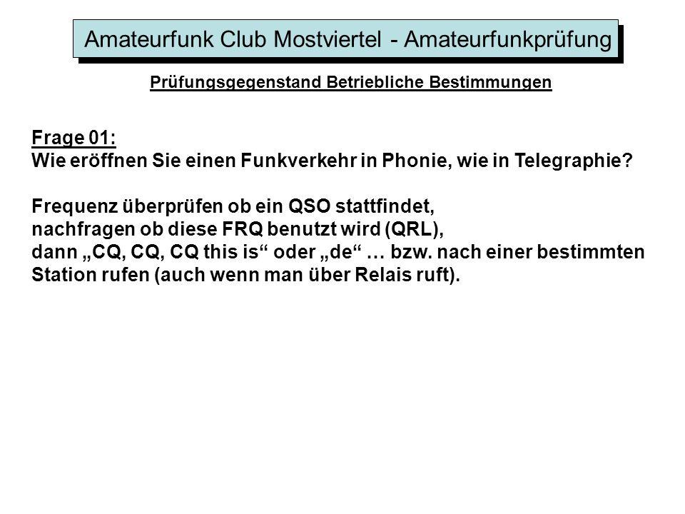 Amateurfunk Club Mostviertel - Amateurfunkprüfung Prüfungsgegenstand Betriebliche Bestimmungen Frage 01: Wie eröffnen Sie einen Funkverkehr in Phonie,