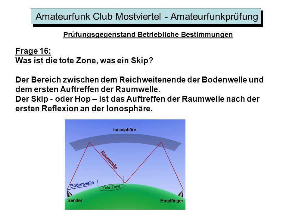 Amateurfunk Club Mostviertel - Amateurfunkprüfung Prüfungsgegenstand Betriebliche Bestimmungen Frage 16: Was ist die tote Zone, was ein Skip? Der Bere