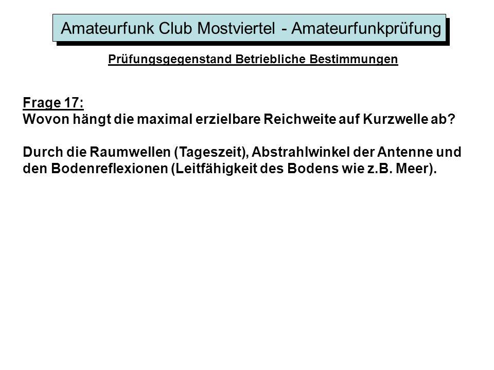 Amateurfunk Club Mostviertel - Amateurfunkprüfung Prüfungsgegenstand Betriebliche Bestimmungen Frage 17: Wovon hängt die maximal erzielbare Reichweite
