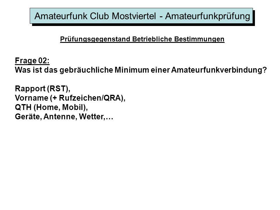 Amateurfunk Club Mostviertel - Amateurfunkprüfung Frage 02: Was ist das gebräuchliche Minimum einer Amateurfunkverbindung? Rapport (RST), Vorname (+ R