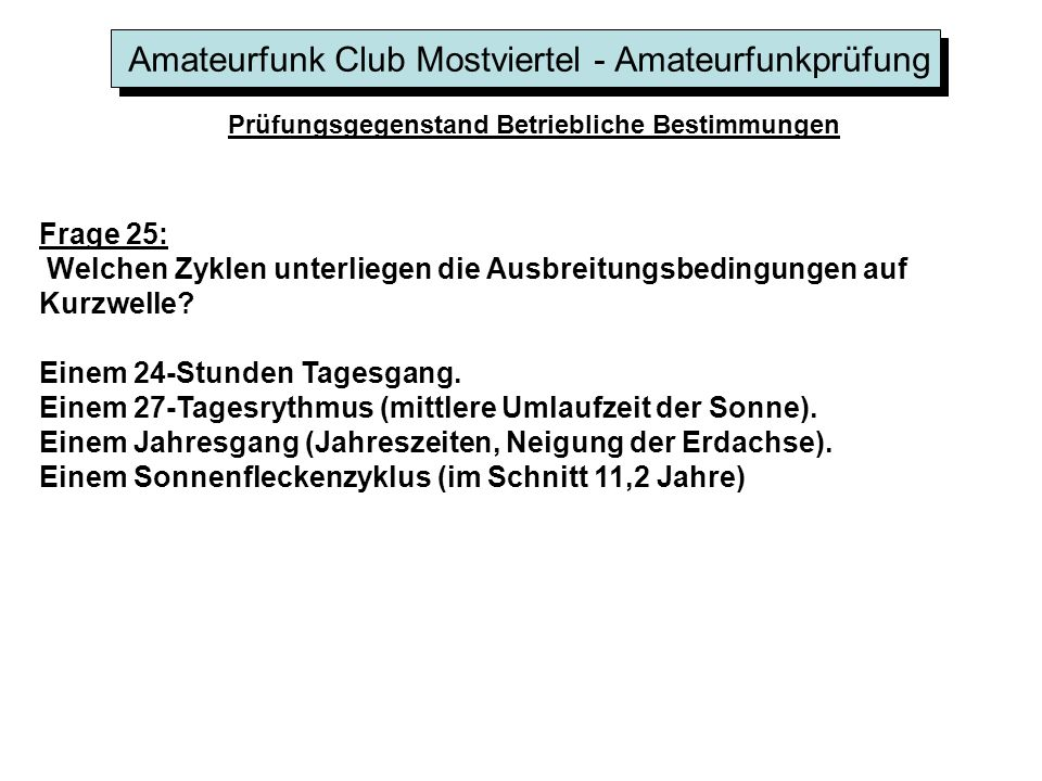 Amateurfunk Club Mostviertel - Amateurfunkprüfung Prüfungsgegenstand Betriebliche Bestimmungen Frage 25: Welchen Zyklen unterliegen die Ausbreitungsbe