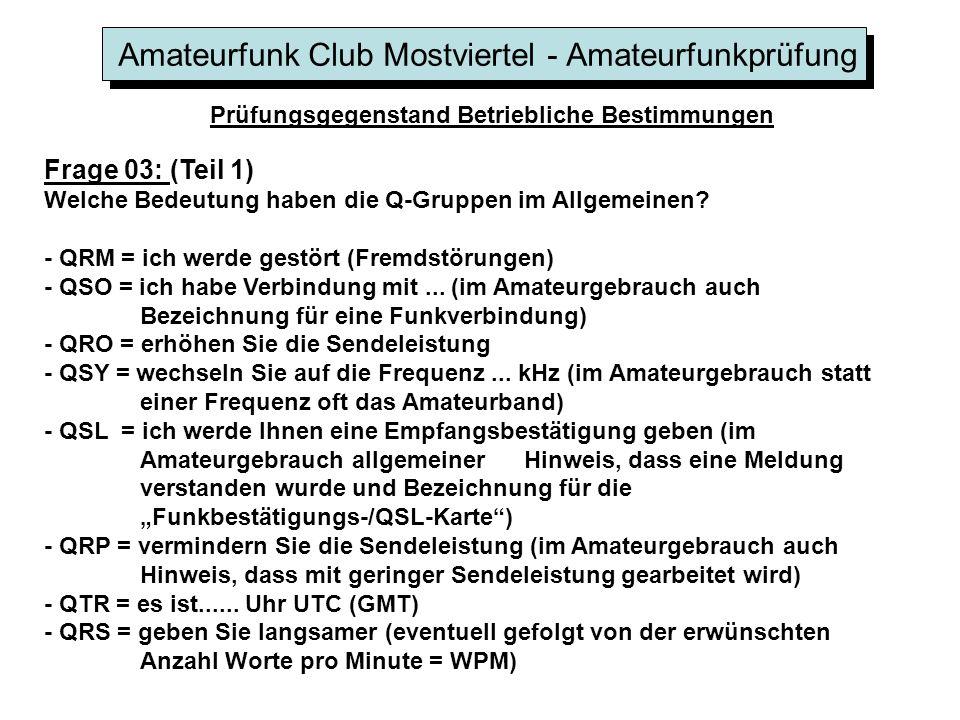 Amateurfunk Club Mostviertel - Amateurfunkprüfung Prüfungsgegenstand Betriebliche Bestimmungen Frage 03: (Teil 1) Welche Bedeutung haben die Q-Gruppen