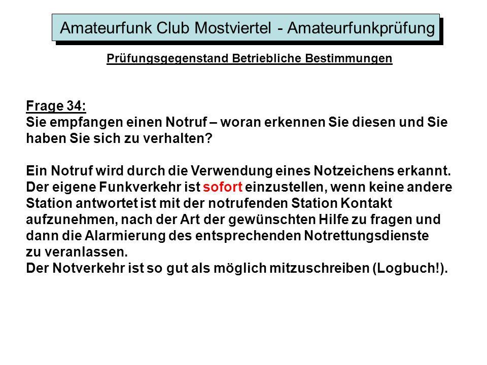 Amateurfunk Club Mostviertel - Amateurfunkprüfung Prüfungsgegenstand Betriebliche Bestimmungen Frage 34: Sie empfangen einen Notruf – woran erkennen S