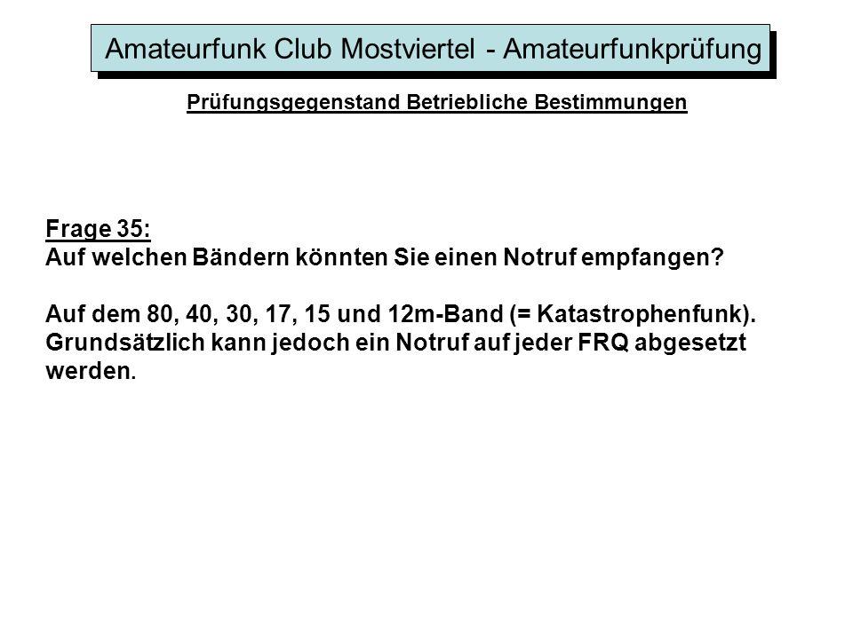 Amateurfunk Club Mostviertel - Amateurfunkprüfung Prüfungsgegenstand Betriebliche Bestimmungen Frage 35: Auf welchen Bändern könnten Sie einen Notruf