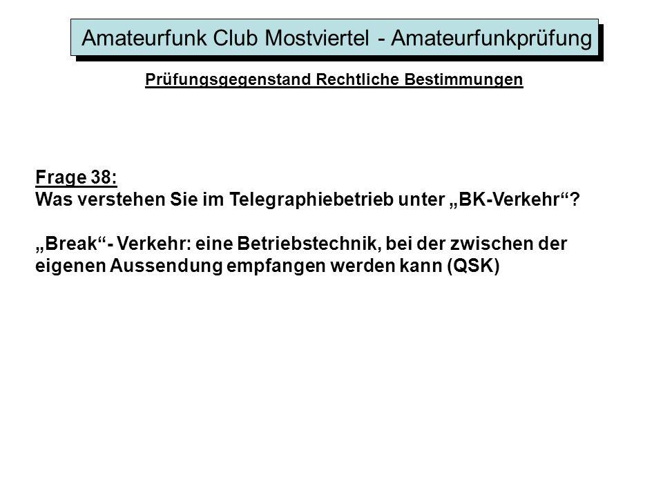 Amateurfunk Club Mostviertel - Amateurfunkprüfung Prüfungsgegenstand Rechtliche Bestimmungen Frage 38: Was verstehen Sie im Telegraphiebetrieb unter B