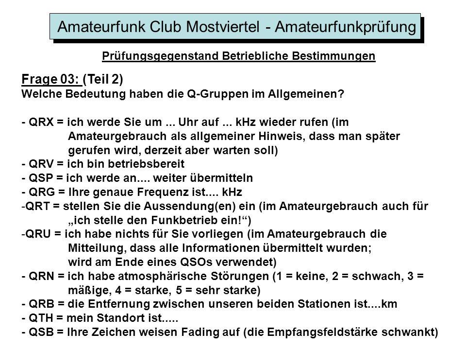 Amateurfunk Club Mostviertel - Amateurfunkprüfung Prüfungsgegenstand Betriebliche Bestimmungen Frage 03: (Teil 2) Welche Bedeutung haben die Q-Gruppen