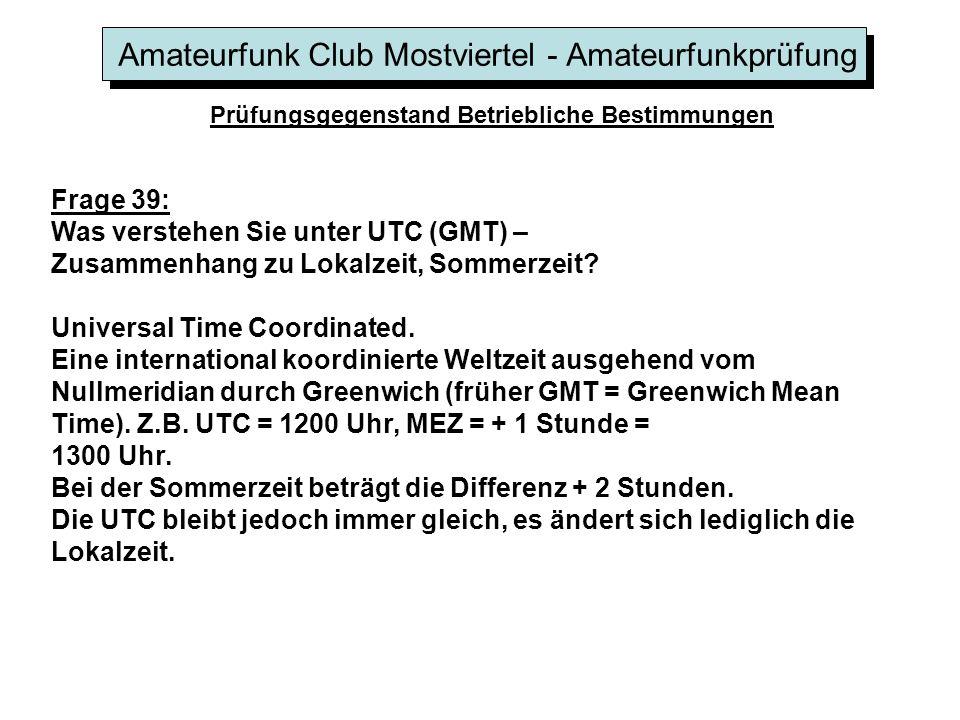 Amateurfunk Club Mostviertel - Amateurfunkprüfung Prüfungsgegenstand Betriebliche Bestimmungen Frage 39: Was verstehen Sie unter UTC (GMT) – Zusammenh