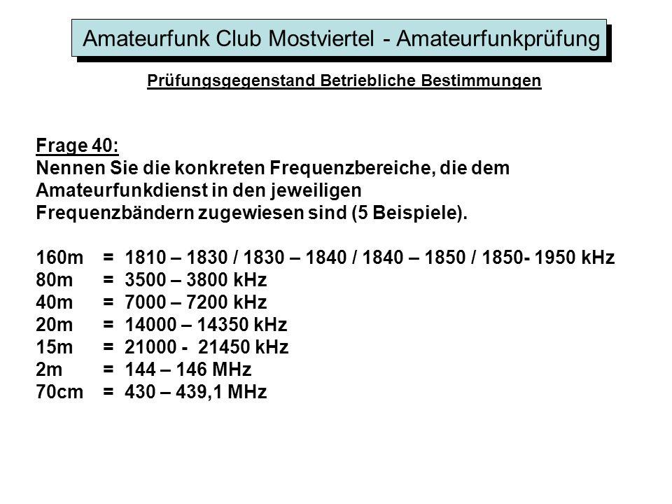 Amateurfunk Club Mostviertel - Amateurfunkprüfung Prüfungsgegenstand Betriebliche Bestimmungen Frage 40: Nennen Sie die konkreten Frequenzbereiche, di
