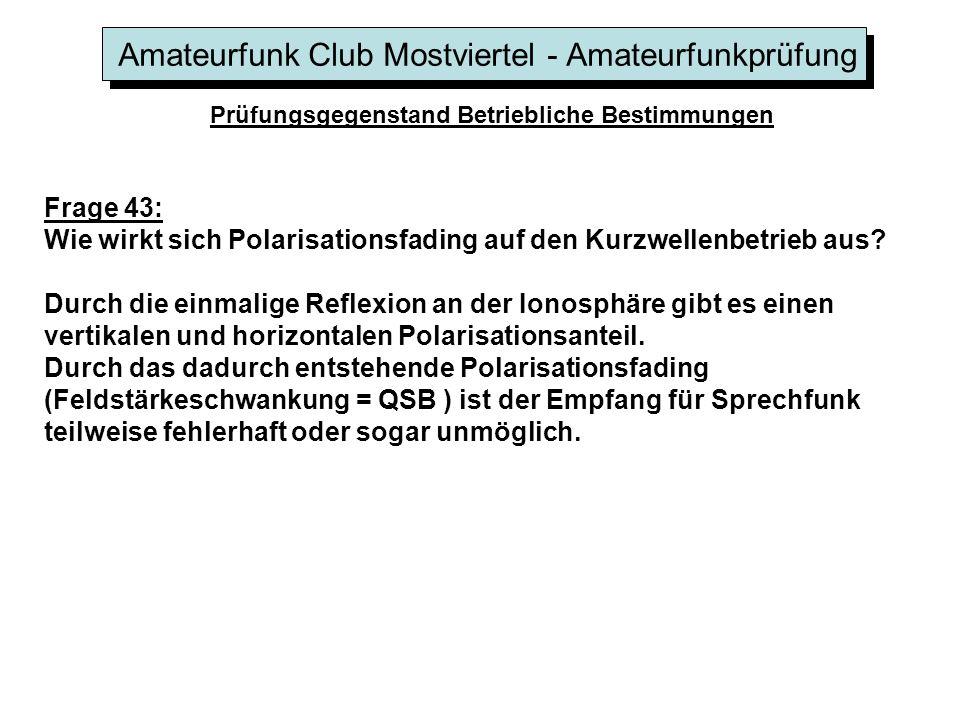 Amateurfunk Club Mostviertel - Amateurfunkprüfung Prüfungsgegenstand Betriebliche Bestimmungen Frage 43: Wie wirkt sich Polarisationsfading auf den Ku