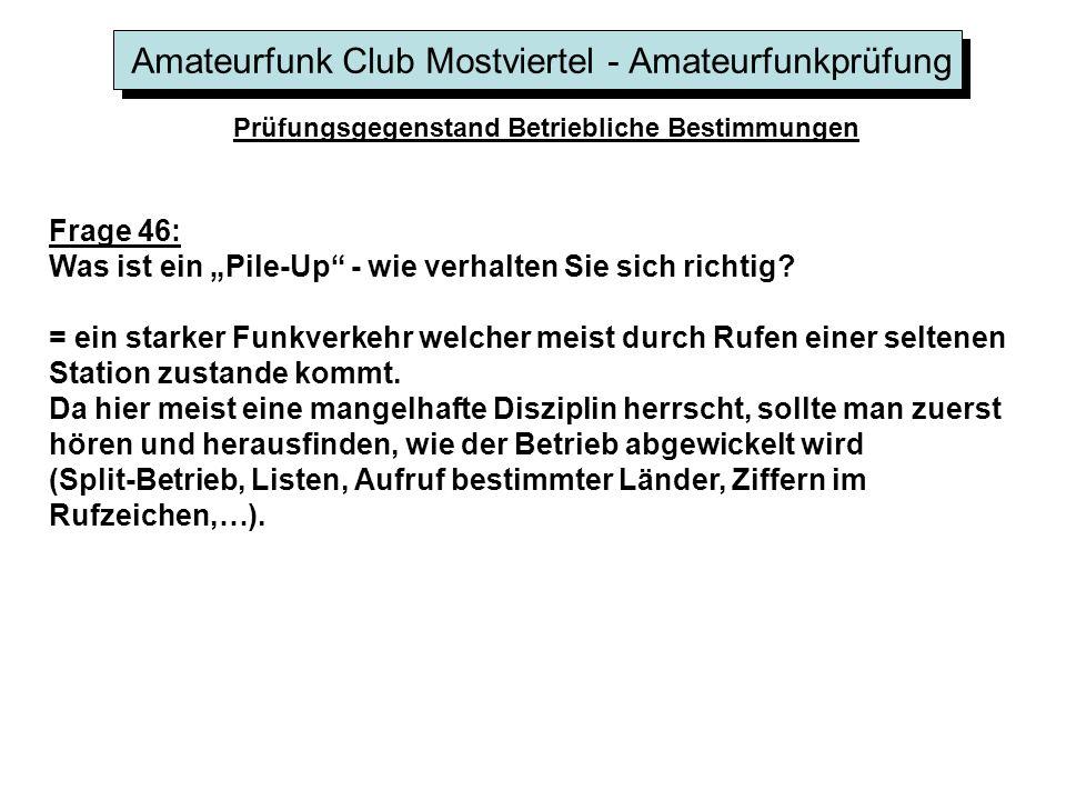 Amateurfunk Club Mostviertel - Amateurfunkprüfung Prüfungsgegenstand Betriebliche Bestimmungen Frage 46: Was ist ein Pile-Up - wie verhalten Sie sich