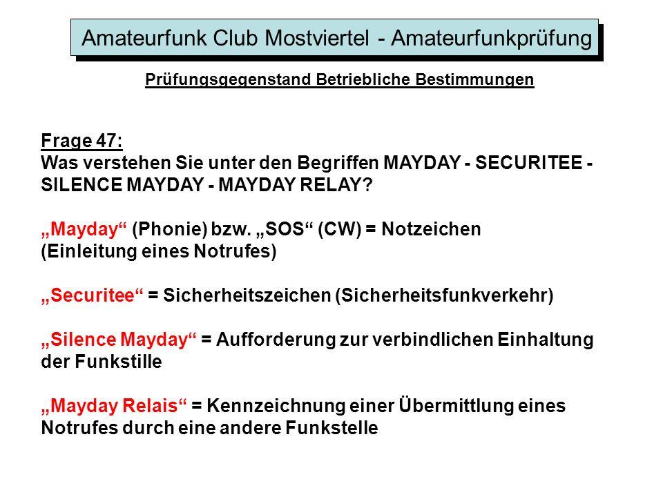 Amateurfunk Club Mostviertel - Amateurfunkprüfung Prüfungsgegenstand Betriebliche Bestimmungen Frage 47: Was verstehen Sie unter den Begriffen MAYDAY