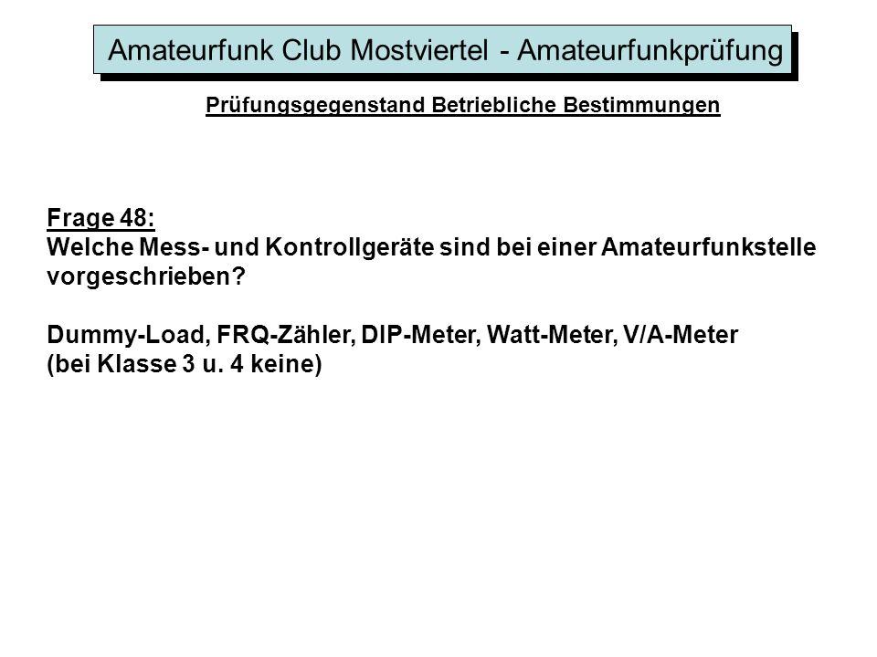Amateurfunk Club Mostviertel - Amateurfunkprüfung Prüfungsgegenstand Betriebliche Bestimmungen Frage 48: Welche Mess- und Kontrollgeräte sind bei eine