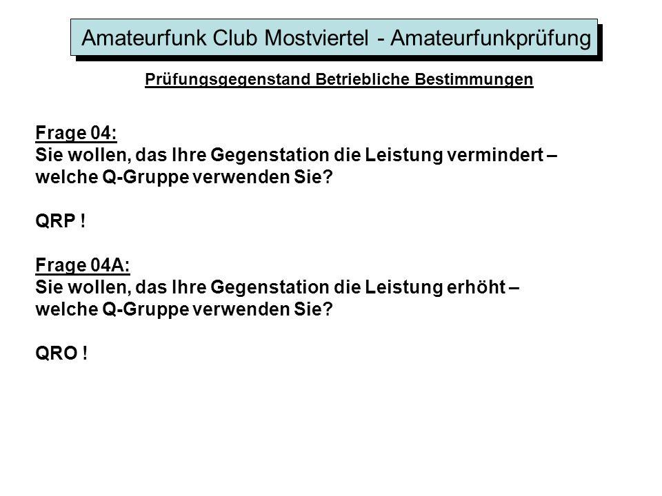 Amateurfunk Club Mostviertel - Amateurfunkprüfung Prüfungsgegenstand Betriebliche Bestimmungen Frage 04: Sie wollen, das Ihre Gegenstation die Leistun