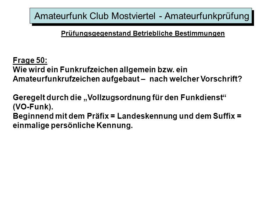 Amateurfunk Club Mostviertel - Amateurfunkprüfung Prüfungsgegenstand Betriebliche Bestimmungen Frage 50: Wie wird ein Funkrufzeichen allgemein bzw. ei