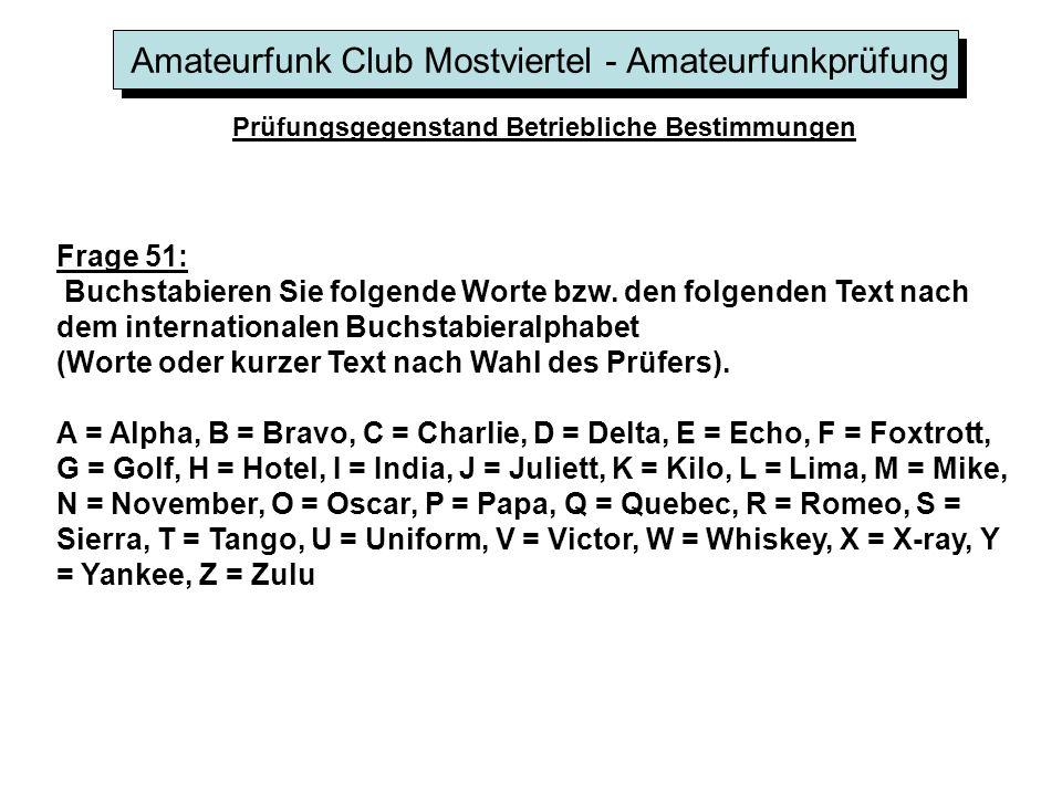 Amateurfunk Club Mostviertel - Amateurfunkprüfung Prüfungsgegenstand Betriebliche Bestimmungen Frage 51: Buchstabieren Sie folgende Worte bzw. den fol