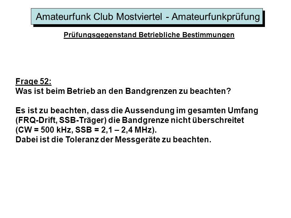 Amateurfunk Club Mostviertel - Amateurfunkprüfung Prüfungsgegenstand Betriebliche Bestimmungen Frage 52: Was ist beim Betrieb an den Bandgrenzen zu be
