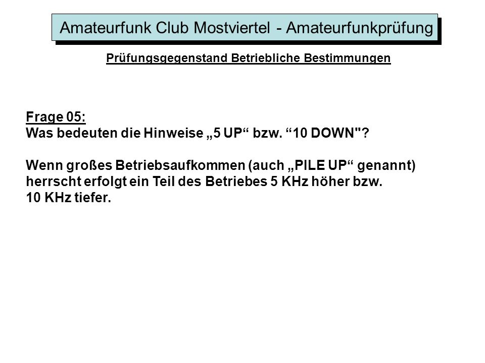 Amateurfunk Club Mostviertel - Amateurfunkprüfung Prüfungsgegenstand Betriebliche Bestimmungen Frage 05: Was bedeuten die Hinweise 5 UP bzw. 10 DOWN
