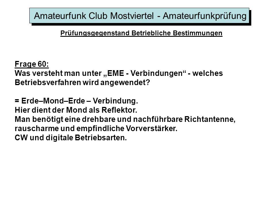 Amateurfunk Club Mostviertel - Amateurfunkprüfung Prüfungsgegenstand Betriebliche Bestimmungen Frage 60: Was versteht man unter EME - Verbindungen - w