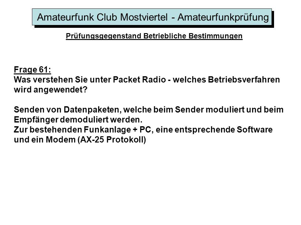 Amateurfunk Club Mostviertel - Amateurfunkprüfung Prüfungsgegenstand Betriebliche Bestimmungen Frage 61: Was verstehen Sie unter Packet Radio - welche