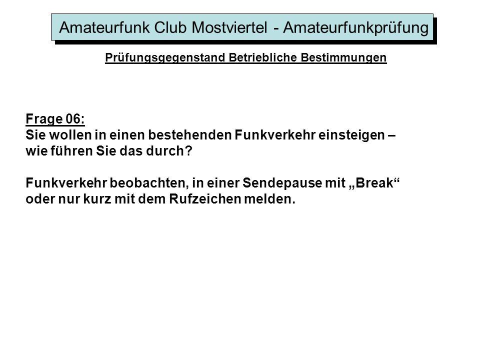 Amateurfunk Club Mostviertel - Amateurfunkprüfung Prüfungsgegenstand Betriebliche Bestimmungen Frage 06: Sie wollen in einen bestehenden Funkverkehr e