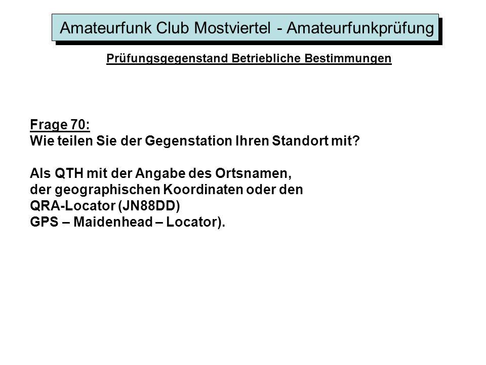 Amateurfunk Club Mostviertel - Amateurfunkprüfung Prüfungsgegenstand Betriebliche Bestimmungen Frage 70: Wie teilen Sie der Gegenstation Ihren Standor