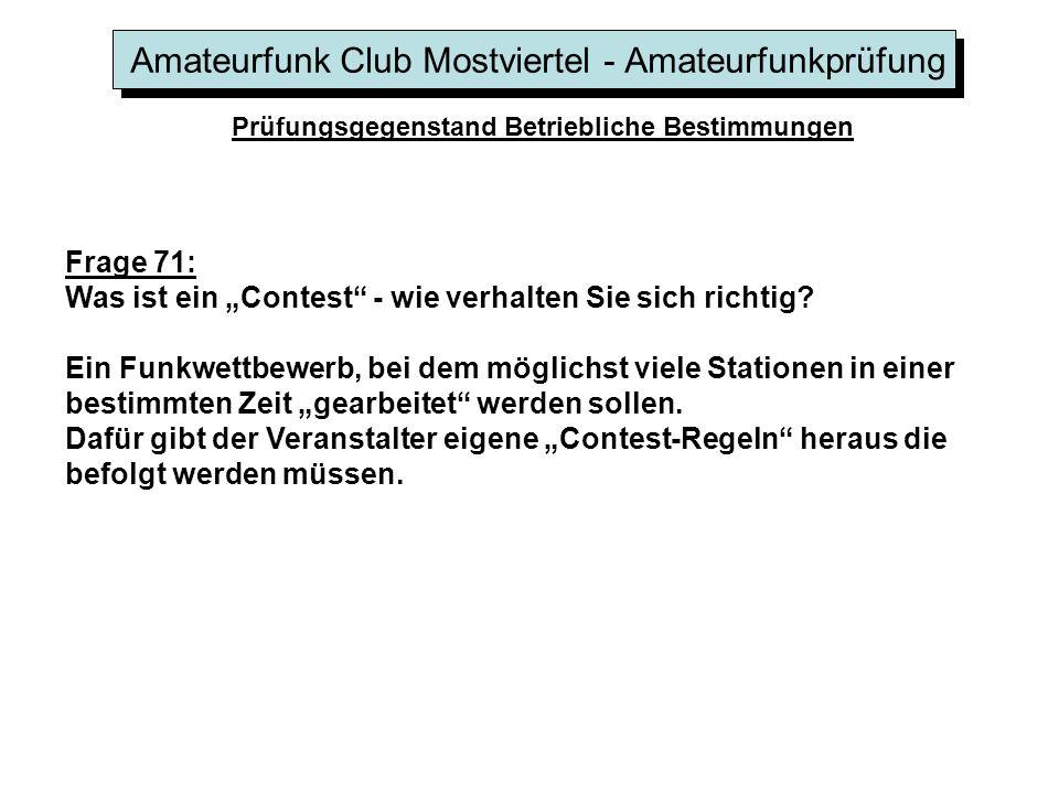 Amateurfunk Club Mostviertel - Amateurfunkprüfung Prüfungsgegenstand Betriebliche Bestimmungen Frage 71: Was ist ein Contest - wie verhalten Sie sich