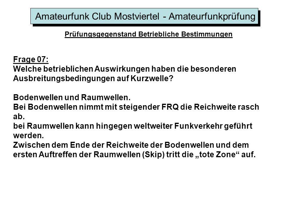Amateurfunk Club Mostviertel - Amateurfunkprüfung Prüfungsgegenstand Betriebliche Bestimmungen Frage 07: Welche betrieblichen Auswirkungen haben die b