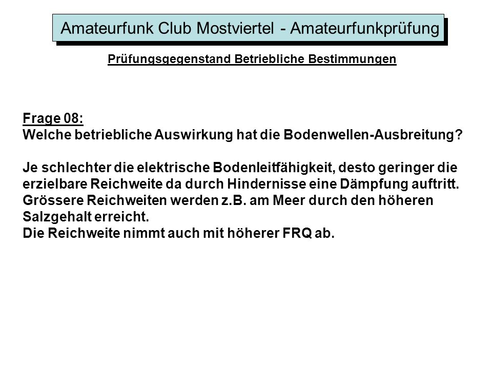 Amateurfunk Club Mostviertel - Amateurfunkprüfung Prüfungsgegenstand Betriebliche Bestimmungen Frage 09: Welch betriebliche Auswirkung hat die Raumwellen-Ausbreitung, in welchem Frequenzbereich ist sie von Bedeutung.