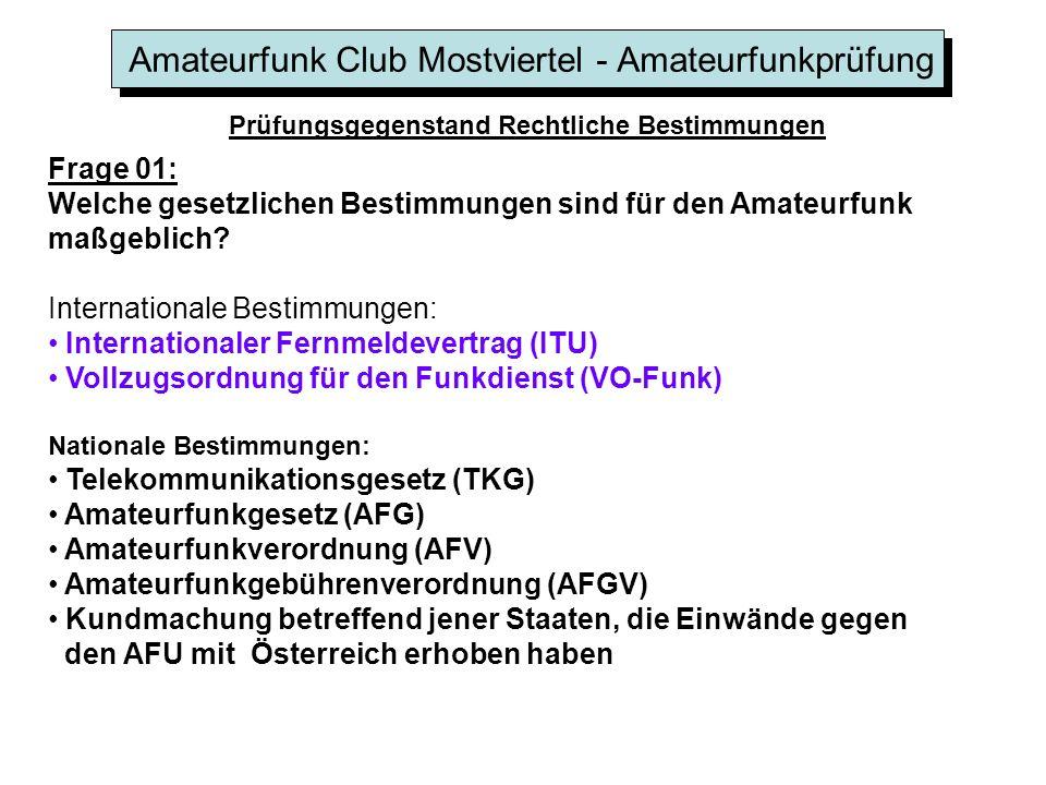 Amateurfunk Club Mostviertel - Amateurfunkprüfung Prüfungsgegenstand Rechtliche Bestimmungen Frage 01: Welche gesetzlichen Bestimmungen sind für den Amateurfunk maßgeblich.