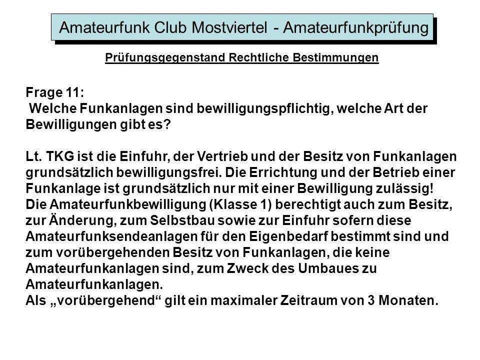 Amateurfunk Club Mostviertel - Amateurfunkprüfung Prüfungsgegenstand Rechtliche Bestimmungen Frage 11: Welche Funkanlagen sind bewilligungspflichtig, welche Art der Bewilligungen gibt es.