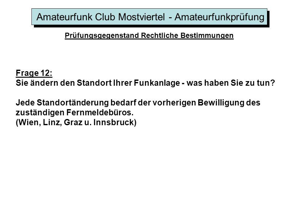 Amateurfunk Club Mostviertel - Amateurfunkprüfung Prüfungsgegenstand Rechtliche Bestimmungen Frage 12: Sie ändern den Standort Ihrer Funkanlage - was haben Sie zu tun.