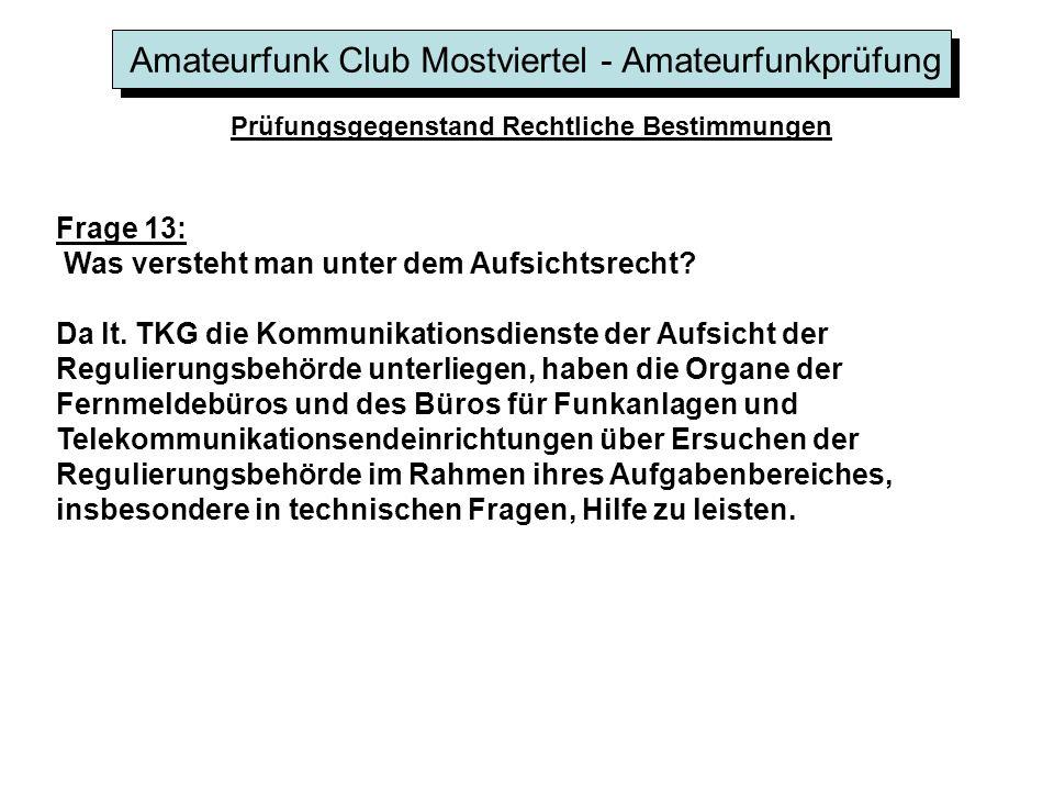 Amateurfunk Club Mostviertel - Amateurfunkprüfung Prüfungsgegenstand Rechtliche Bestimmungen Frage 13: Was versteht man unter dem Aufsichtsrecht.