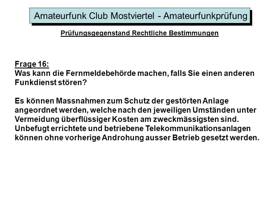 Amateurfunk Club Mostviertel - Amateurfunkprüfung Prüfungsgegenstand Rechtliche Bestimmungen Frage 16: Was kann die Fernmeldebehörde machen, falls Sie einen anderen Funkdienst stören.
