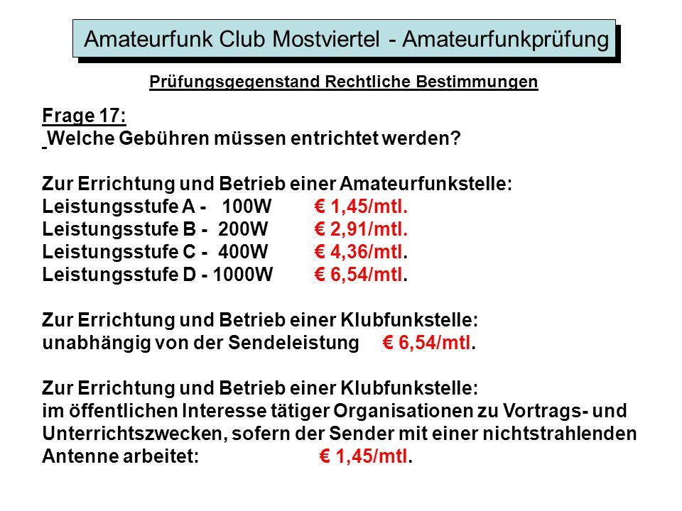 Amateurfunk Club Mostviertel - Amateurfunkprüfung Prüfungsgegenstand Rechtliche Bestimmungen Frage 17: Welche Gebühren müssen entrichtet werden.