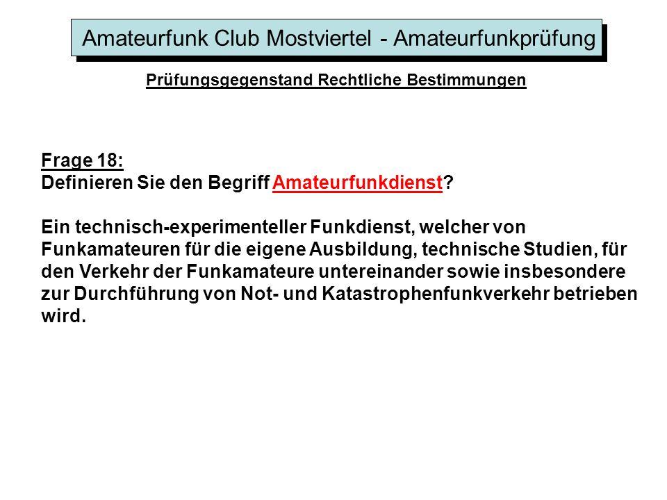 Amateurfunk Club Mostviertel - Amateurfunkprüfung Prüfungsgegenstand Rechtliche Bestimmungen Frage 18: Definieren Sie den Begriff Amateurfunkdienst.