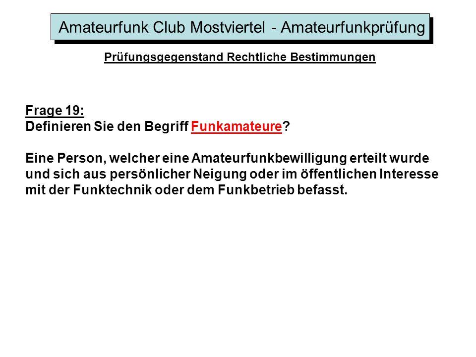 Amateurfunk Club Mostviertel - Amateurfunkprüfung Prüfungsgegenstand Rechtliche Bestimmungen Frage 19: Definieren Sie den Begriff Funkamateure.