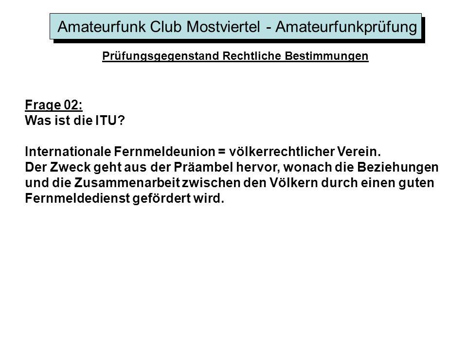 Amateurfunk Club Mostviertel - Amateurfunkprüfung Prüfungsgegenstand Rechtliche Bestimmungen Frage 02: Was ist die ITU.