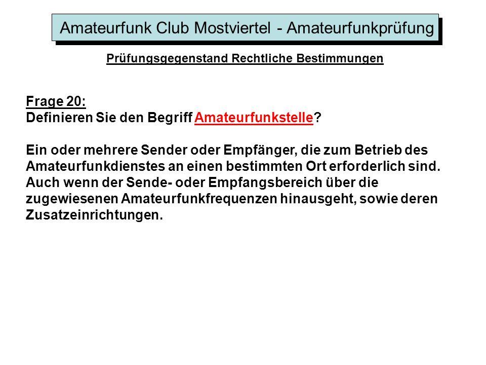 Amateurfunk Club Mostviertel - Amateurfunkprüfung Prüfungsgegenstand Rechtliche Bestimmungen Frage 20: Definieren Sie den Begriff Amateurfunkstelle.