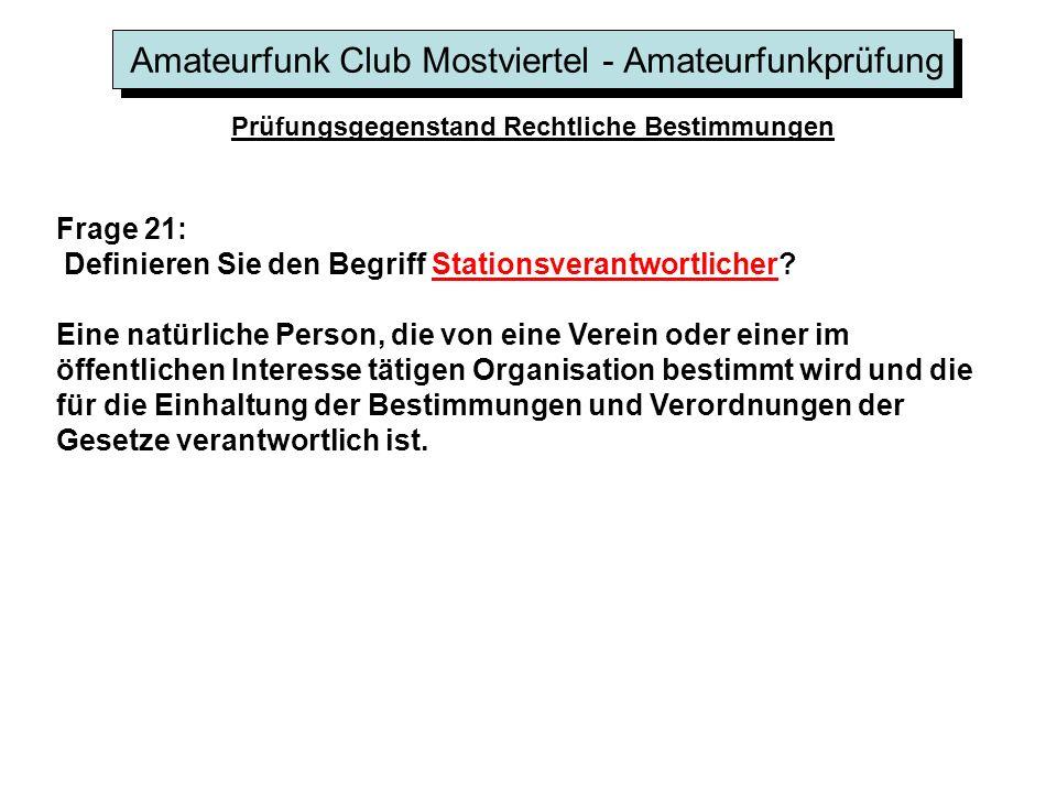 Amateurfunk Club Mostviertel - Amateurfunkprüfung Prüfungsgegenstand Rechtliche Bestimmungen Frage 21: Definieren Sie den Begriff Stationsverantwortlicher.