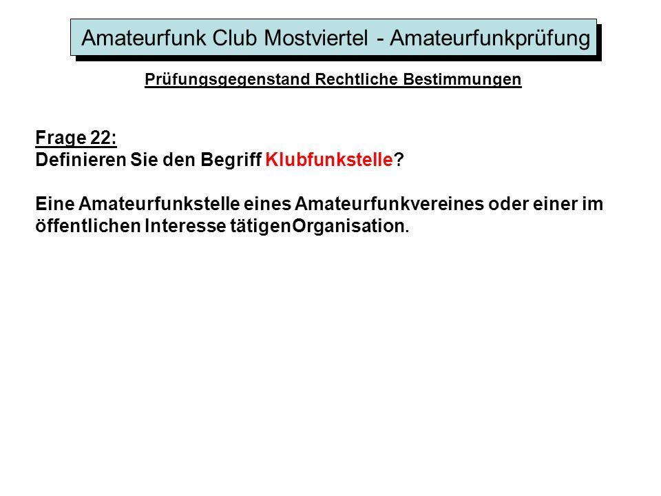 Amateurfunk Club Mostviertel - Amateurfunkprüfung Prüfungsgegenstand Rechtliche Bestimmungen Frage 22: Definieren Sie den Begriff Klubfunkstelle.