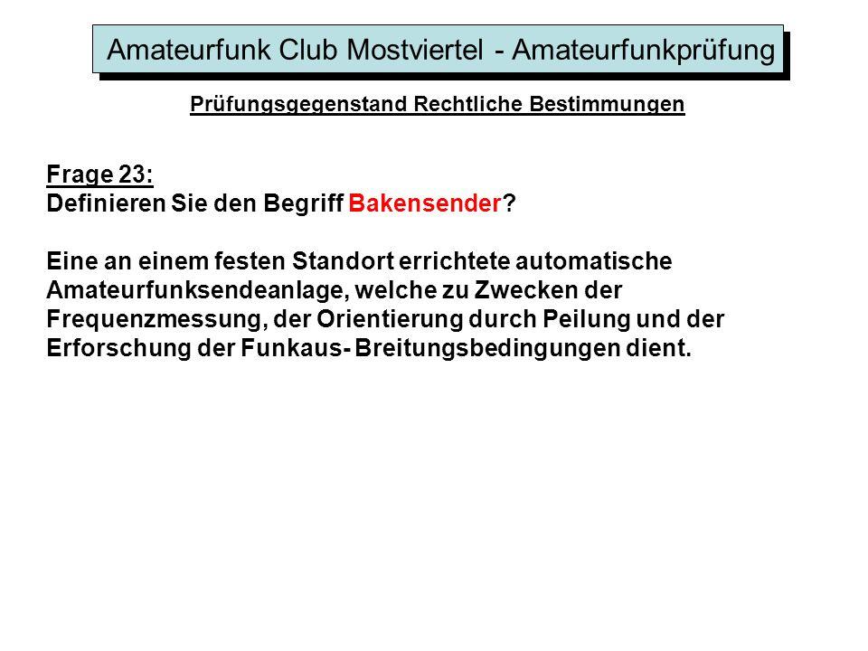 Amateurfunk Club Mostviertel - Amateurfunkprüfung Prüfungsgegenstand Rechtliche Bestimmungen Frage 23: Definieren Sie den Begriff Bakensender.