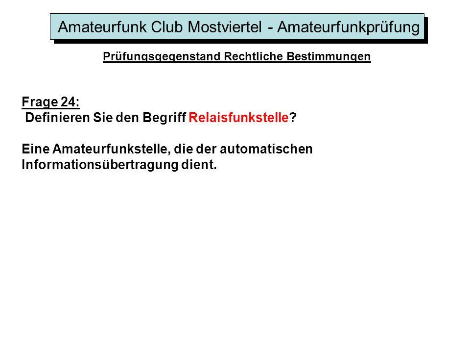 Amateurfunk Club Mostviertel - Amateurfunkprüfung Prüfungsgegenstand Rechtliche Bestimmungen Frage 24: Definieren Sie den Begriff Relaisfunkstelle.
