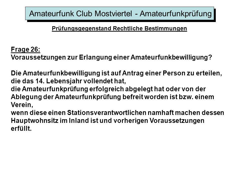 Amateurfunk Club Mostviertel - Amateurfunkprüfung Prüfungsgegenstand Rechtliche Bestimmungen Frage 26: Voraussetzungen zur Erlangung einer Amateurfunkbewilligung.