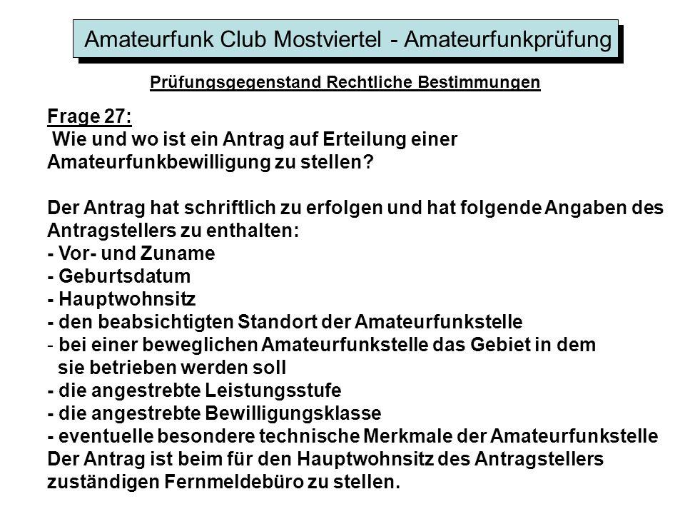Amateurfunk Club Mostviertel - Amateurfunkprüfung Prüfungsgegenstand Rechtliche Bestimmungen Frage 27: Wie und wo ist ein Antrag auf Erteilung einer Amateurfunkbewilligung zu stellen.