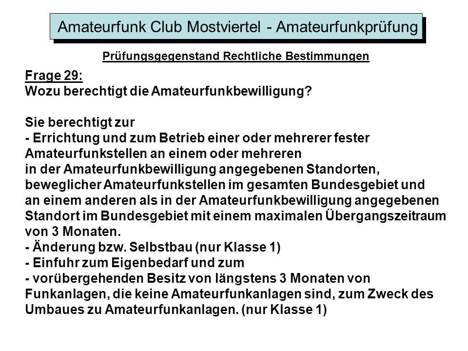 Amateurfunk Club Mostviertel - Amateurfunkprüfung Prüfungsgegenstand Rechtliche Bestimmungen Frage 29: Wozu berechtigt die Amateurfunkbewilligung.